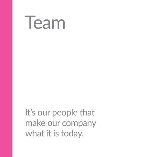 Team. It's our people that make our company what it is today.