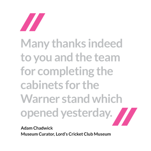Many thanks indeed to you and the team for completing the cabinets for the Warner stand which opened yesterday.